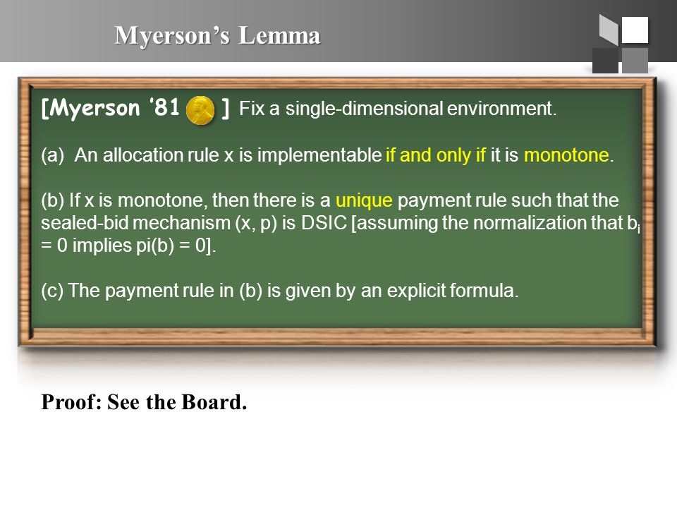 Myerson's Lemma [Myerson '81 ] Fix a single-dimensional environment. (a)An allocation rule x is implementable if and only if it is monotone. (b) If x