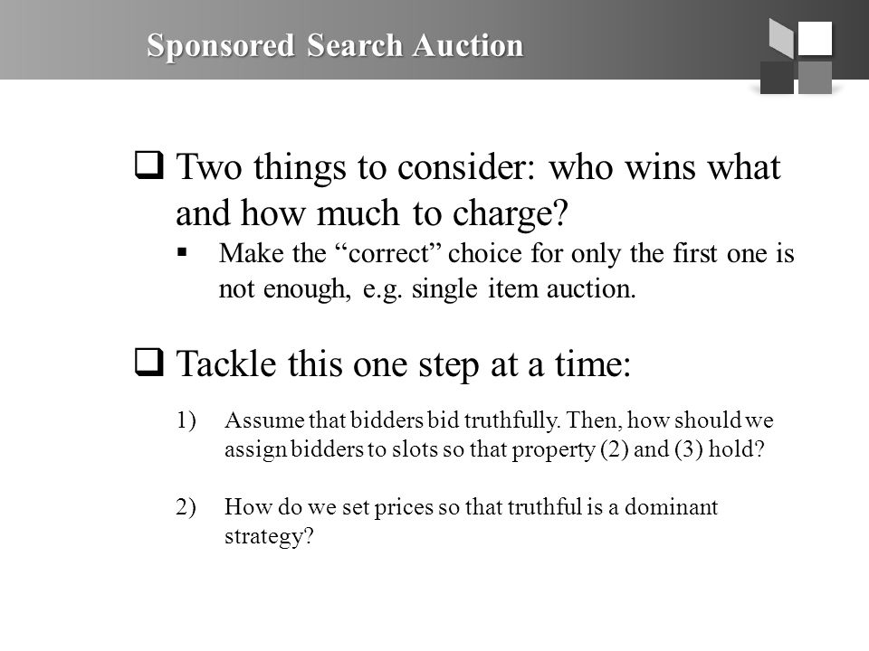 Sponsored Search Auction  Two things to consider: who wins what and how much to charge.