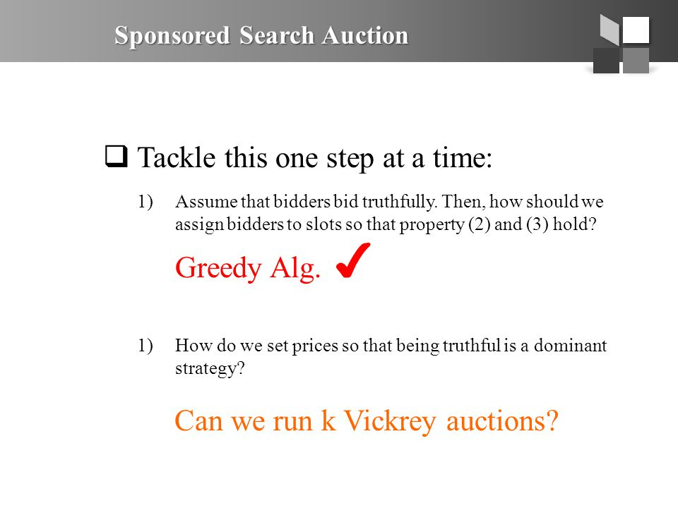 Sponsored Search Auction  Tackle this one step at a time: 1)Assume that bidders bid truthfully. Then, how should we assign bidders to slots so that p