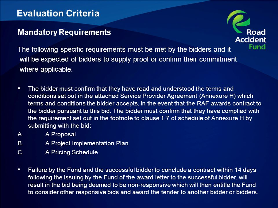 Evaluation Criteria Mandatory Requirements The following specific requirements must be met by the bidders and it will be expected of bidders to supply proof or confirm their commitment where applicable.