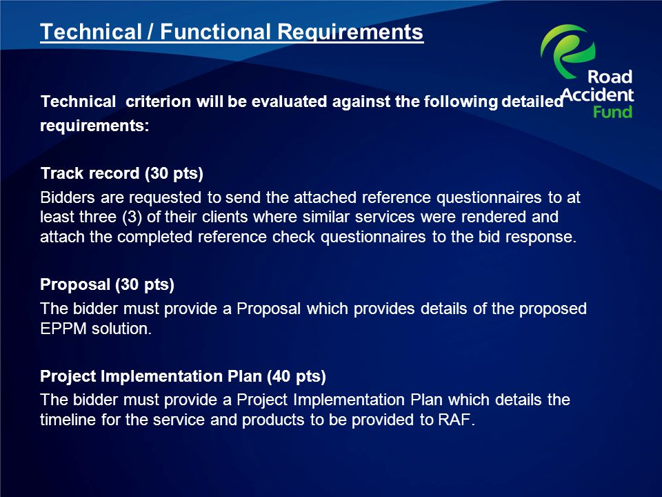 Technical / Functional Requirements Technical criterion will be evaluated against the following detailed requirements: Track record (30 pts) Bidders are requested to send the attached reference questionnaires to at least three (3) of their clients where similar services were rendered and attach the completed reference check questionnaires to the bid response.