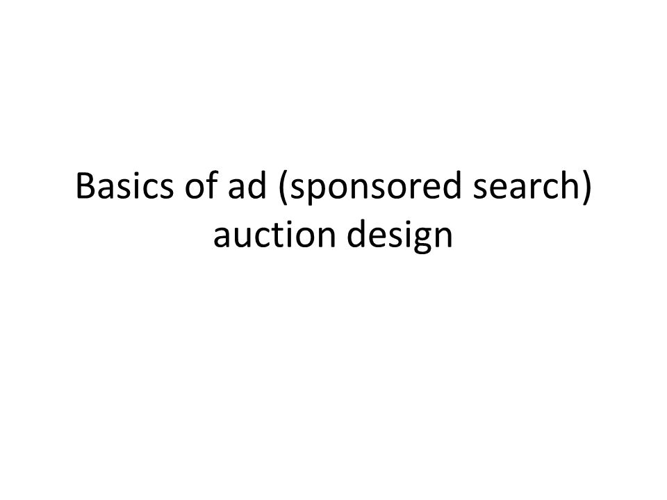 Basics of ad (sponsored search) auction design