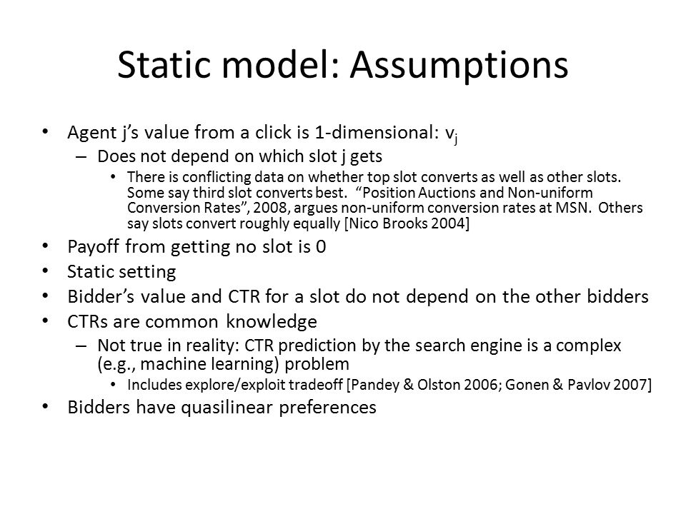 1 Model and auctions Theoretical analysis of single-position auctions 2 3 Computational analysis of multi-position auctions (all pure equilibria) Computational analysis of multi-position auctions (VCG- like Nash equilibria) 4 Outline of the presentation on this paper