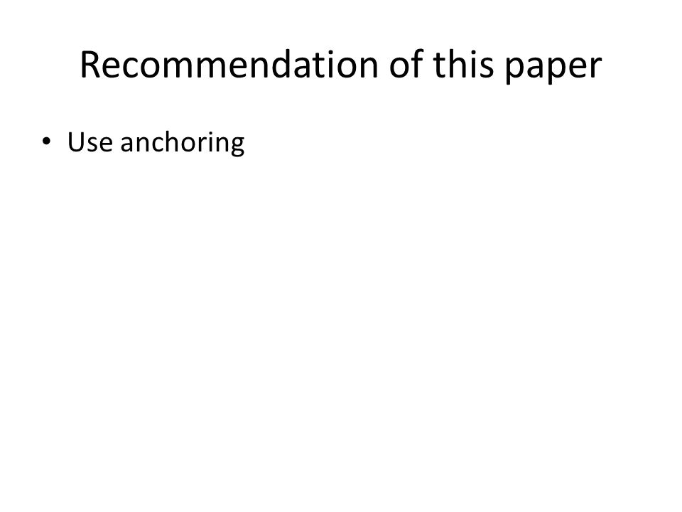 Recommendation of this paper Use anchoring