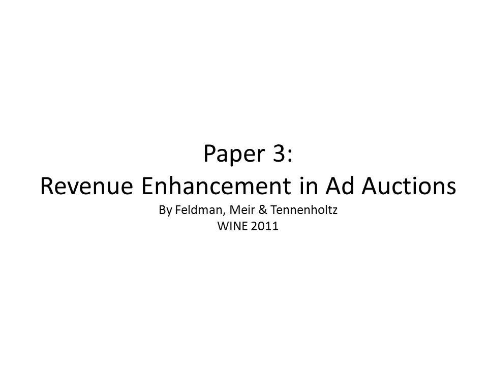 Paper 3: Revenue Enhancement in Ad Auctions By Feldman, Meir & Tennenholtz WINE 2011