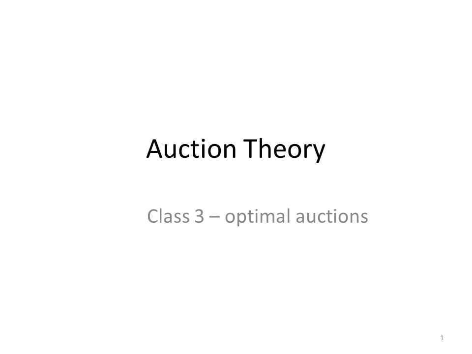 Auction Theory Class 3 – optimal auctions 1