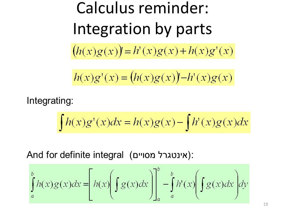 Calculus reminder: Integration by parts 19 Integrating: And for definite integral (אינטגרל מסויים):