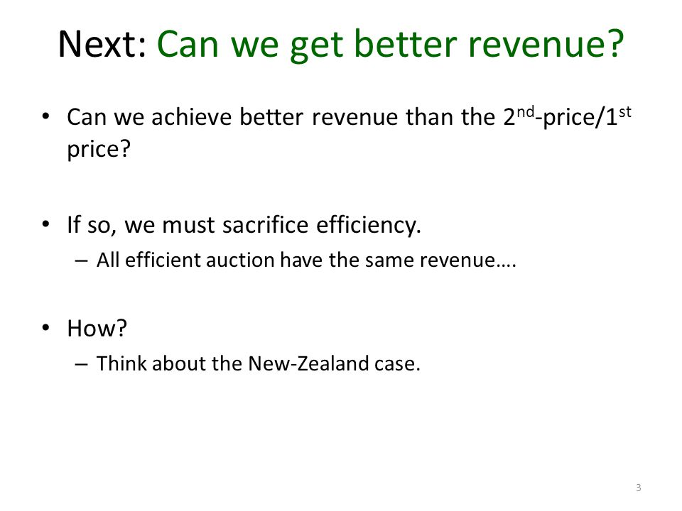 Next: Can we get better revenue. Can we achieve better revenue than the 2 nd -price/1 st price.