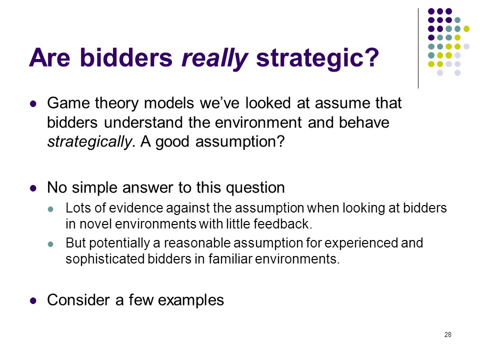 Are bidders really strategic? Game theory models we've looked at assume that bidders understand the environment and behave strategically. A good assum