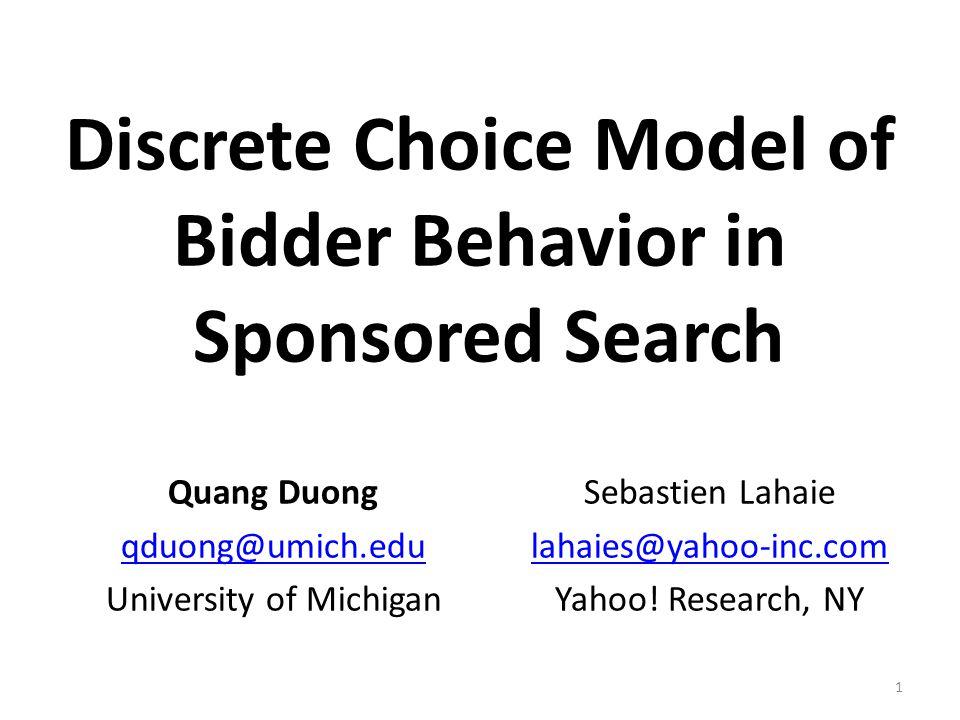 Discrete Choice Model of Bidder Behavior in Sponsored Search Quang Duong qduong@umich.edu University of Michigan Sebastien Lahaie lahaies@yahoo-inc.com Yahoo.