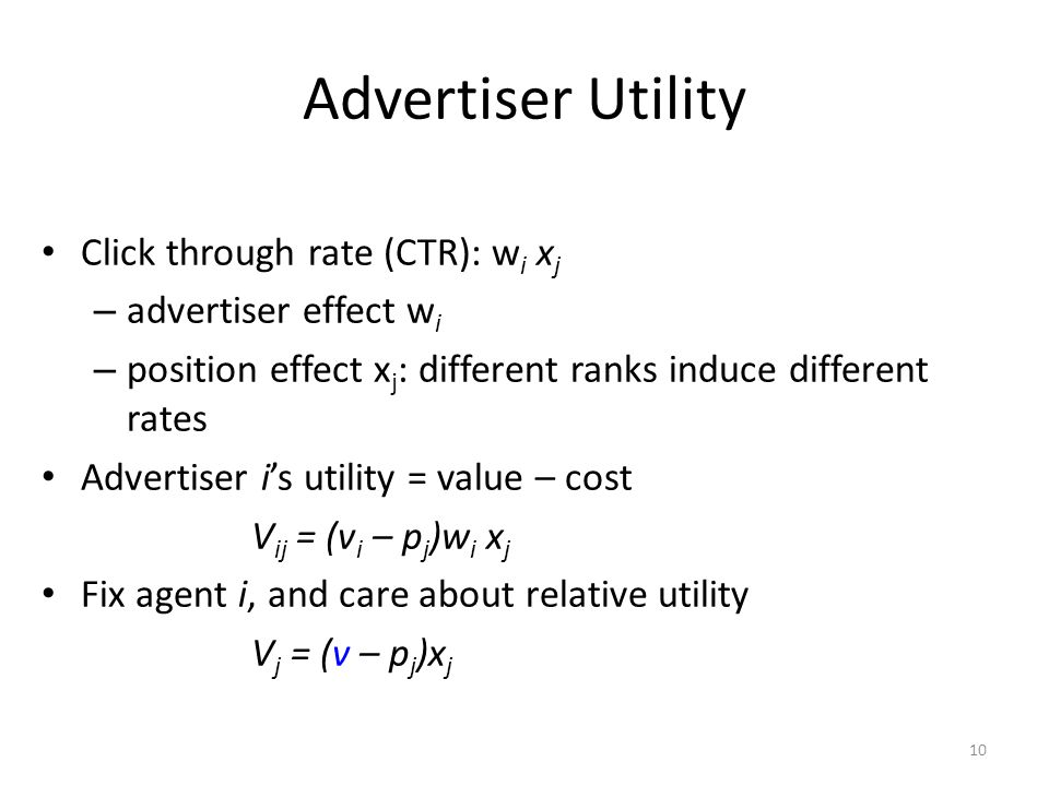 Advertiser Utility Click through rate (CTR): w i x j – advertiser effect w i – position effect x j : different ranks induce different rates Advertiser