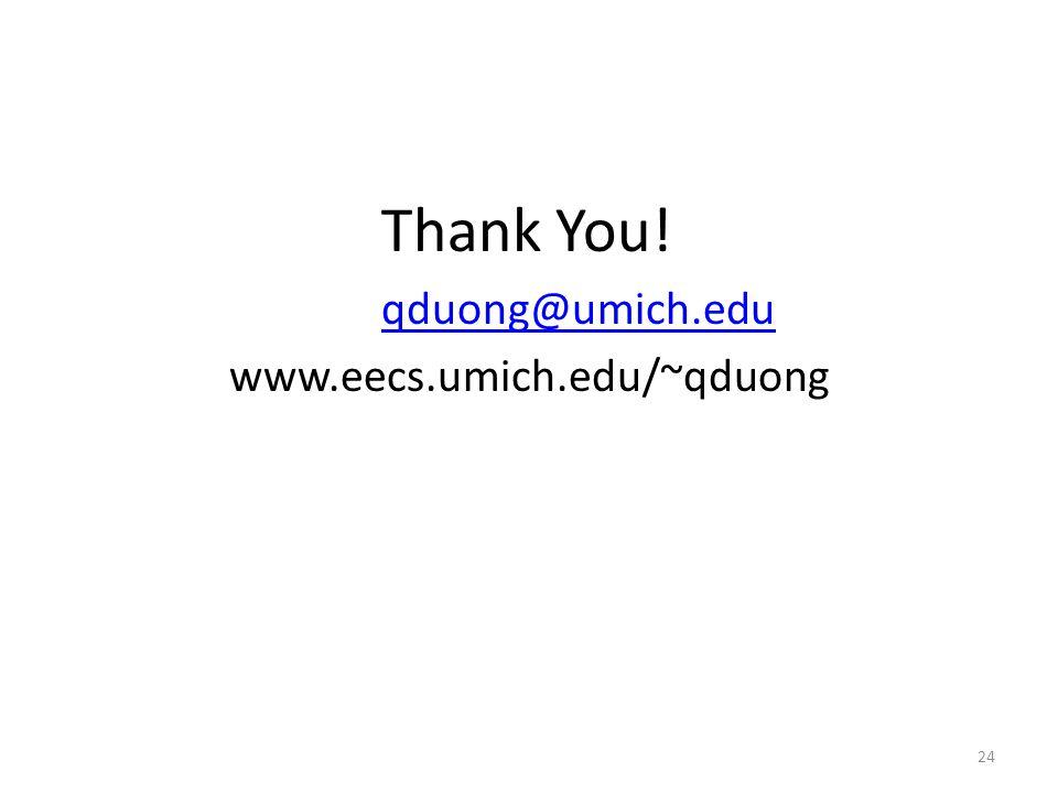 Thank You! qduong@umich.edu www.eecs.umich.edu/~qduong 24