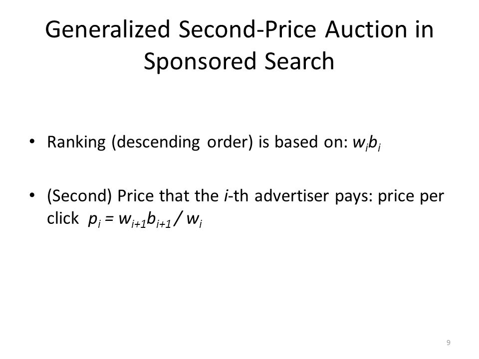 Generalized Second-Price Auction in Sponsored Search Ranking (descending order) is based on: w i b i (Second) Price that the i-th advertiser pays: pri