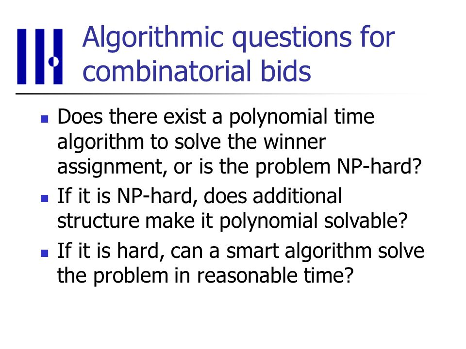 Algorithmic questions for combinatorial bids Does there exist a polynomial time algorithm to solve the winner assignment, or is the problem NP-hard.