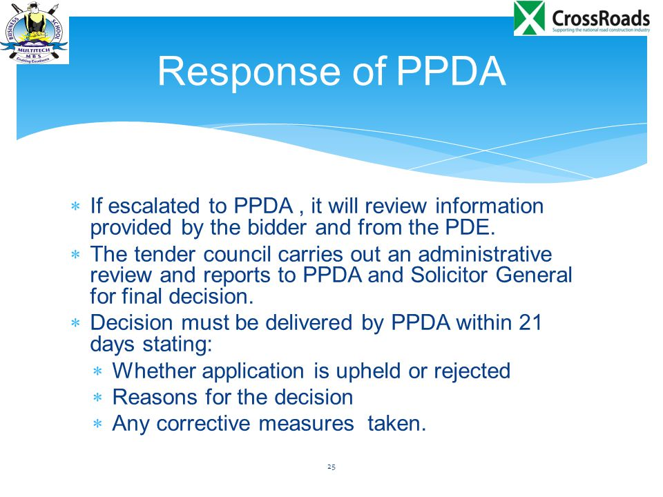  If escalated to PPDA, it will review information provided by the bidder and from the PDE.