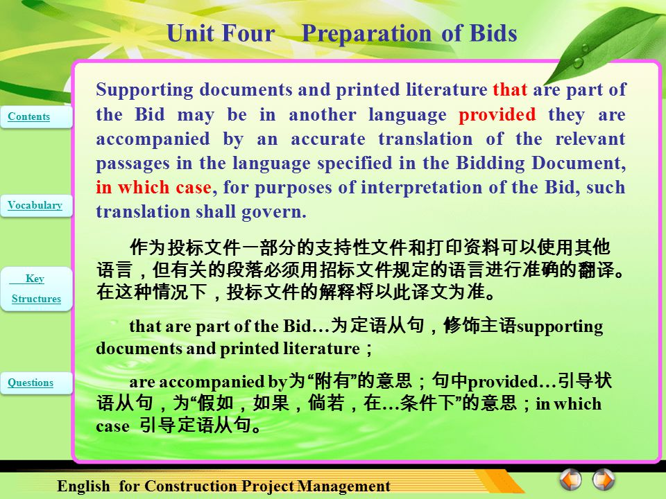 Unit Four Preparation of Bids English for Construction Project Management Contents Vocabulary Key Structures Key Structures Questions The Bid, as well as all correspondence and documents relating to the bid exchanged by the Bidder and the Employer, shall be written in the language specified in the Bidding Document.