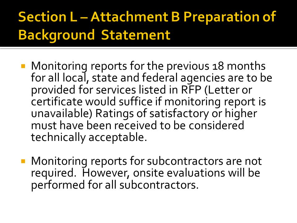  Monitoring reports for the previous 18 months for all local, state and federal agencies are to be provided for services listed in RFP (Letter or certificate would suffice if monitoring report is unavailable) Ratings of satisfactory or higher must have been received to be considered technically acceptable.