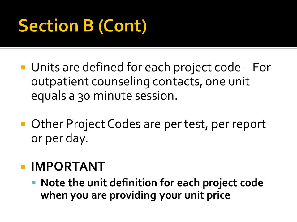  Units are defined for each project code – For outpatient counseling contacts, one unit equals a 30 minute session.