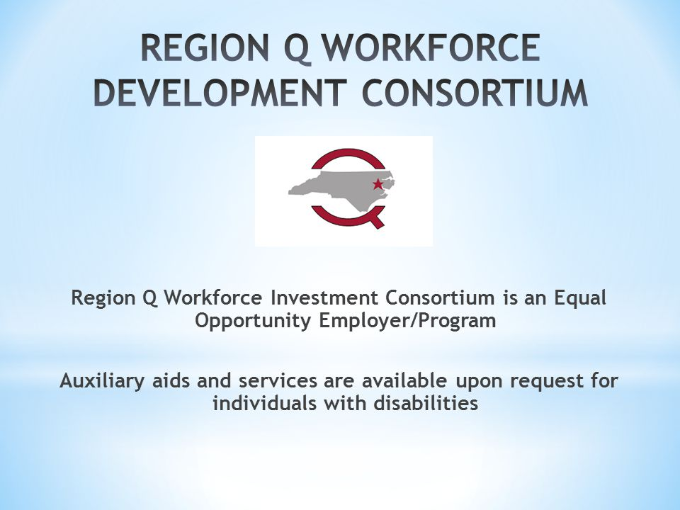 Region Q Workforce Investment Consortium is an Equal Opportunity Employer/Program Auxiliary aids and services are available upon request for individuals with disabilities