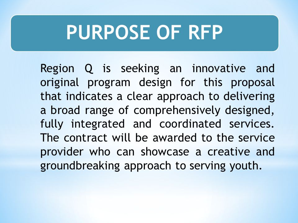 Region Q is seeking an innovative and original program design for this proposal that indicates a clear approach to delivering a broad range of comprehensively designed, fully integrated and coordinated services.