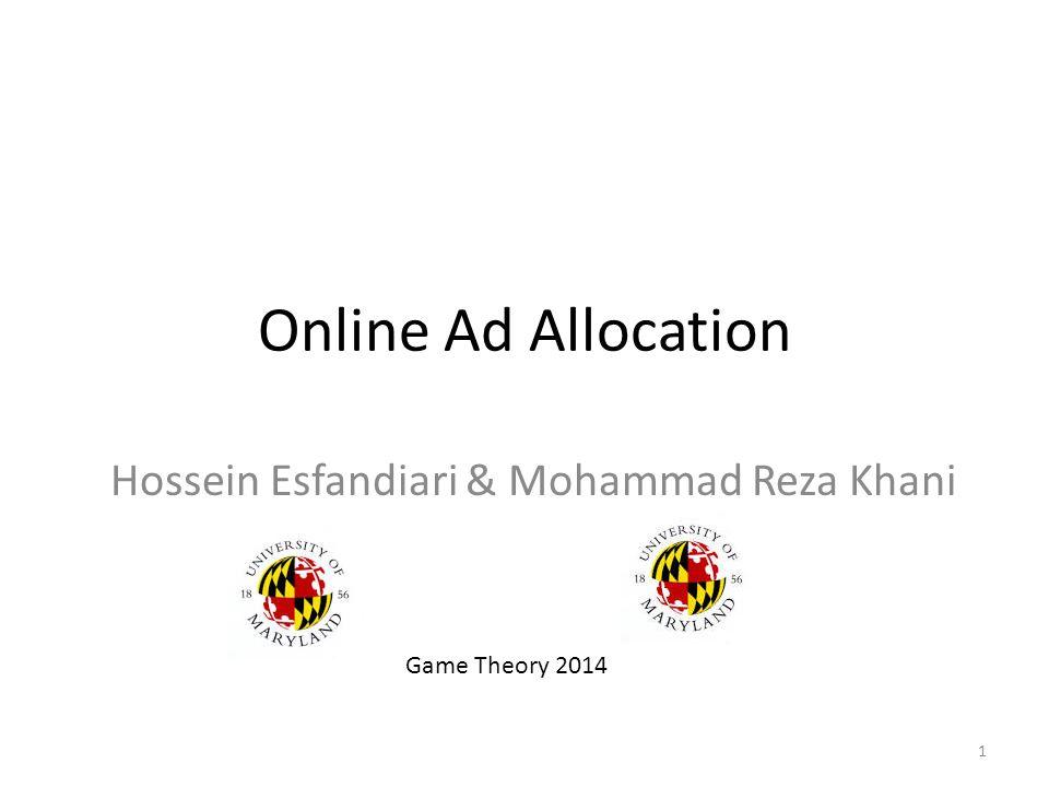 Online Ad Allocation Hossein Esfandiari & Mohammad Reza Khani Game Theory 2014 1