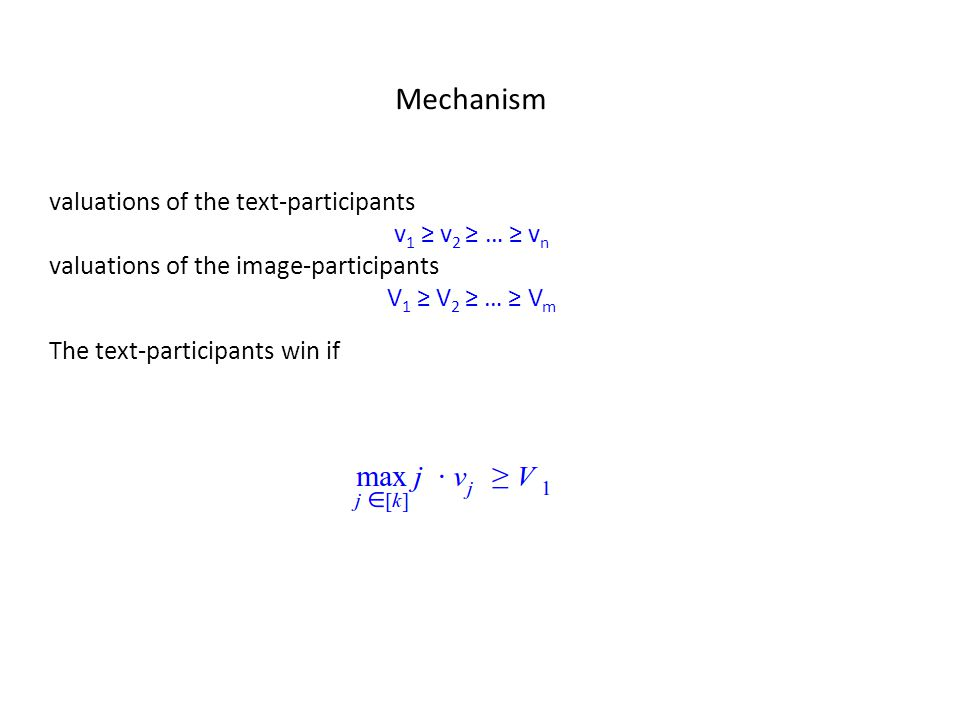 Mechanism valuations of the text-participants v 1 ≥ v 2 ≥ … ≥ v n valuations of the image-participants V 1 ≥ V 2 ≥ … ≥ V m The text-participants win if