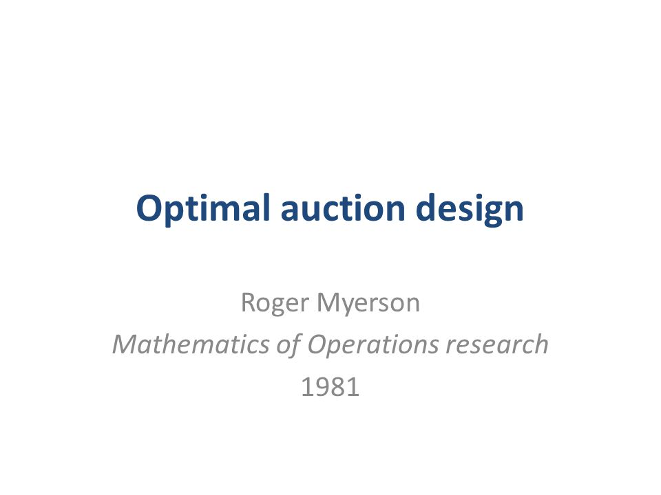 Optimal auction design Roger Myerson Mathematics of Operations research 1981