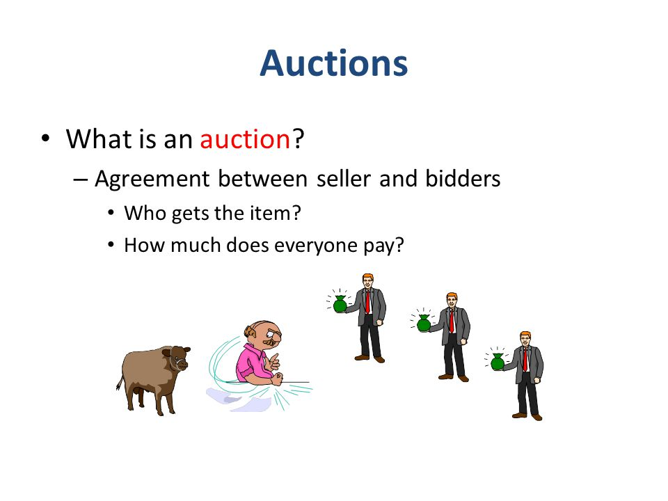 Auctions What is an auction. – Agreement between seller and bidders Who gets the item.
