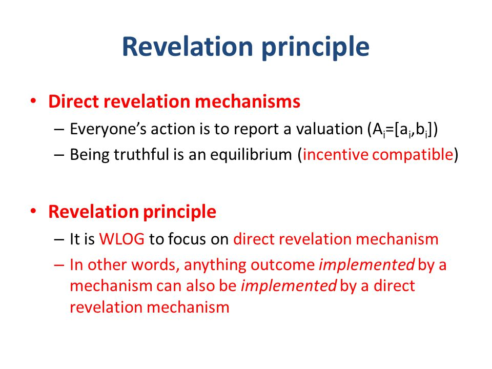 Revelation principle Direct revelation mechanisms – Everyone's action is to report a valuation (A i =[a i,b i ]) – Being truthful is an equilibrium (i