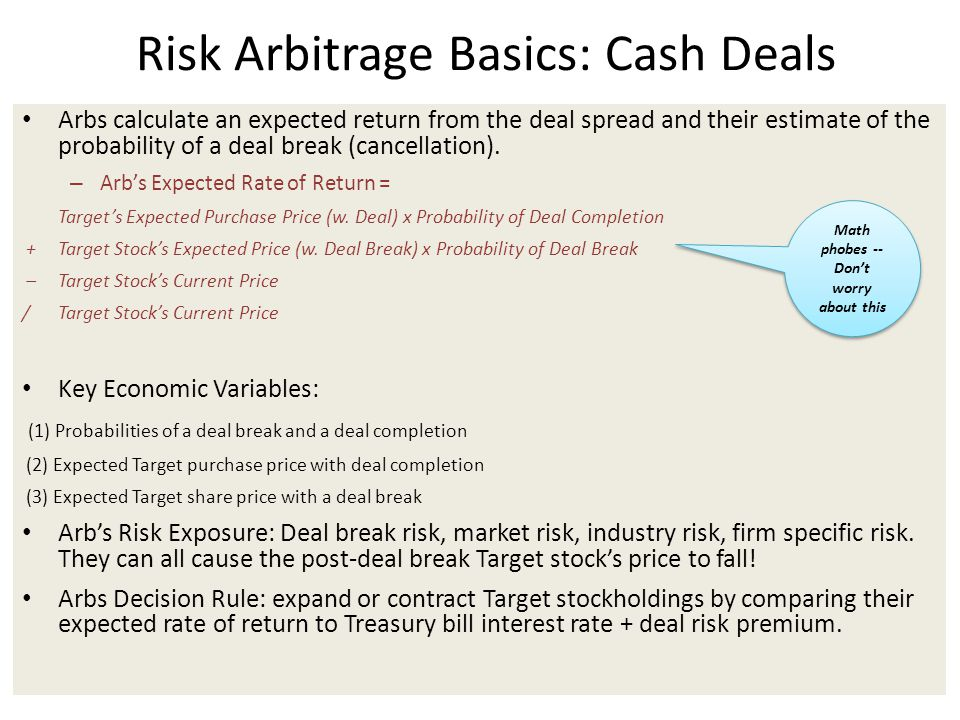 Risk Arbitrage Basics: Cash Deals Arbs calculate an expected return from the deal spread and their estimate of the probability of a deal break (cancellation).