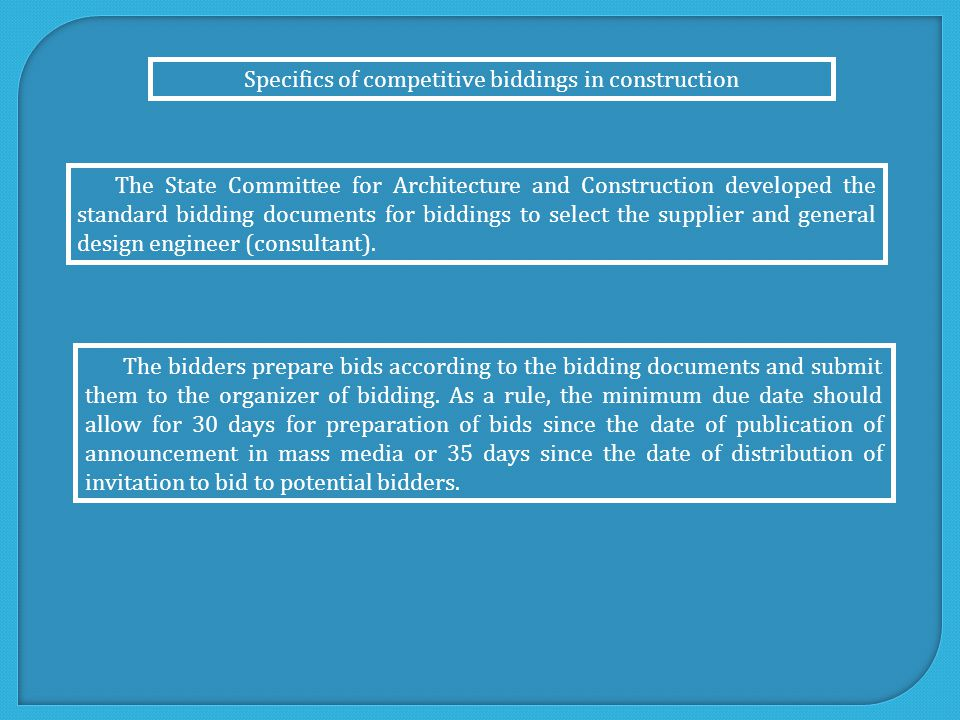 Specifics of competitive biddings in construction The State Committee for Architecture and Construction developed the standard bidding documents for biddings to select the supplier and general design engineer (consultant).