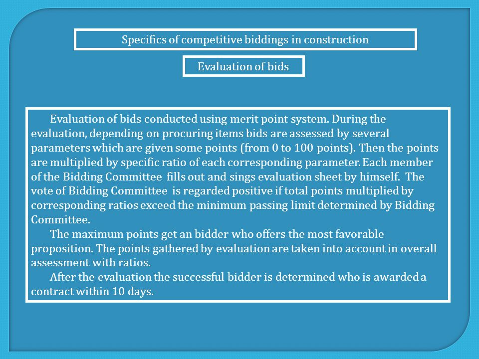 Specifics of competitive biddings in construction Evaluation of bids Evaluation of bids conducted using merit point system.