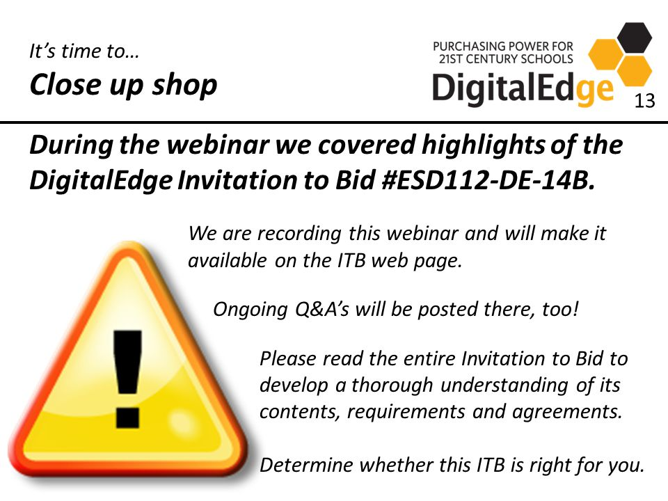 It's time to… Close up shop During the webinar we covered highlights of the DigitalEdge Invitation to Bid #ESD112-DE-14B.