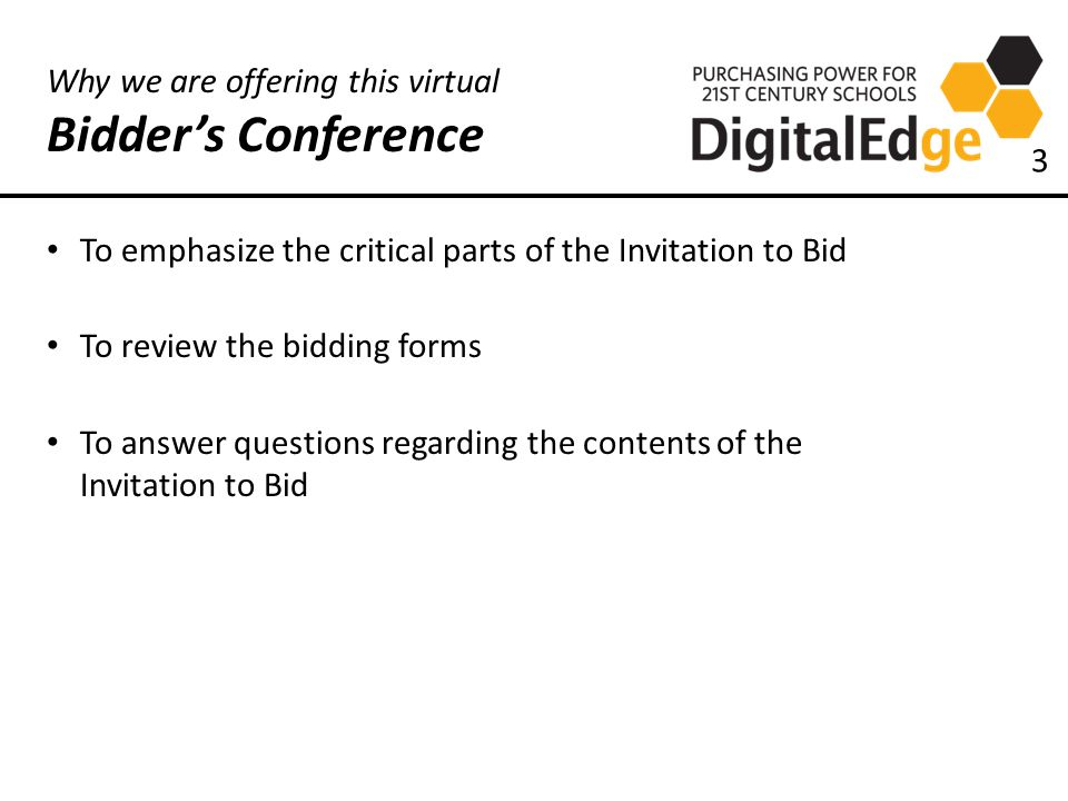 Why we are offering this virtual Bidder's Conference To emphasize the critical parts of the Invitation to Bid To review the bidding forms To answer questions regarding the contents of the Invitation to Bid 3