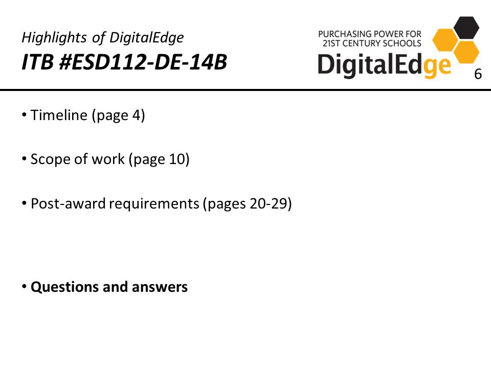 Highlights of DigitalEdge ITB #ESD112-DE-14B Timeline (page 4) Scope of work (page 10) Post-award requirements (pages 20-29) Questions and answers 6