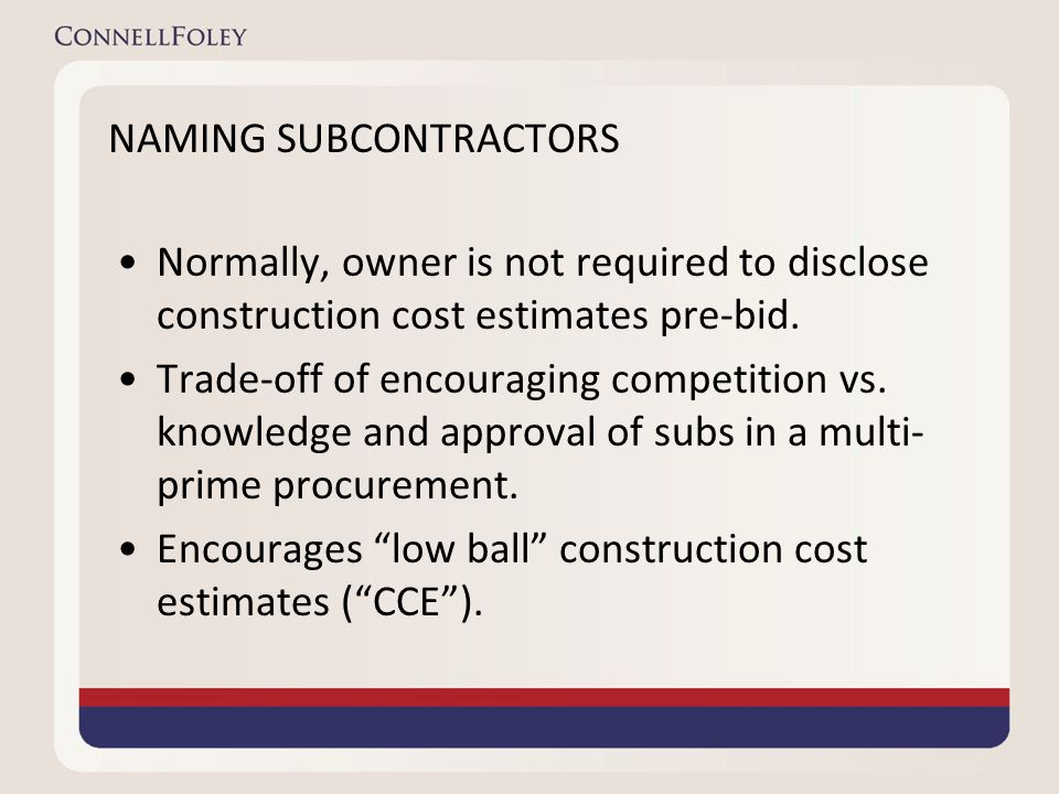 NAMING SUBCONTRACTORS Normally, owner is not required to disclose construction cost estimates pre-bid.