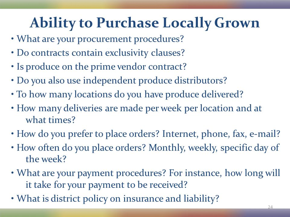 Ability to Purchase Locally Grown What are your procurement procedures? Do contracts contain exclusivity clauses? Is produce on the prime vendor contr