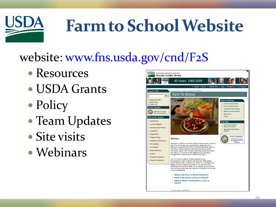 website: www.fns.usda.gov/cnd/F2S Resources USDA Grants Policy Team Updates Site visits Webinars 26