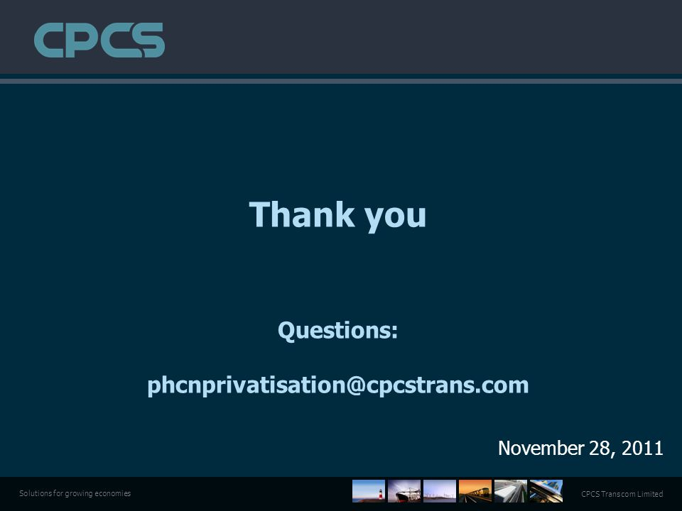 CPCS Transcom Limited Solutions for growing economies Thank you Questions: phcnprivatisation@cpcstrans.com November 28, 2011