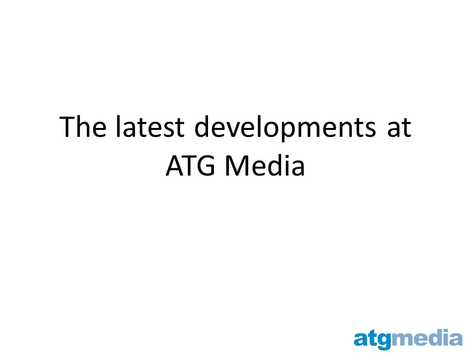 The latest developments at ATG Media