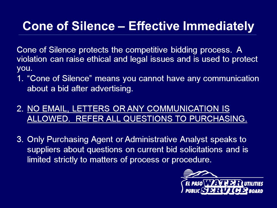 Cone of Silence – Effective Immediately 4.If communication is warranted, addendums are issued to all potential bidders.