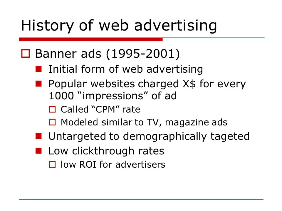 Performance-based advertising  Introduced by Overture around 2000 Advertisers bid on search keywords When someone searches for that keyword, the highest bidder's ad is shown Advertiser is charged only if the ad is clicked on  Similar model adopted by Google with some changes around 2002 Called Adwords