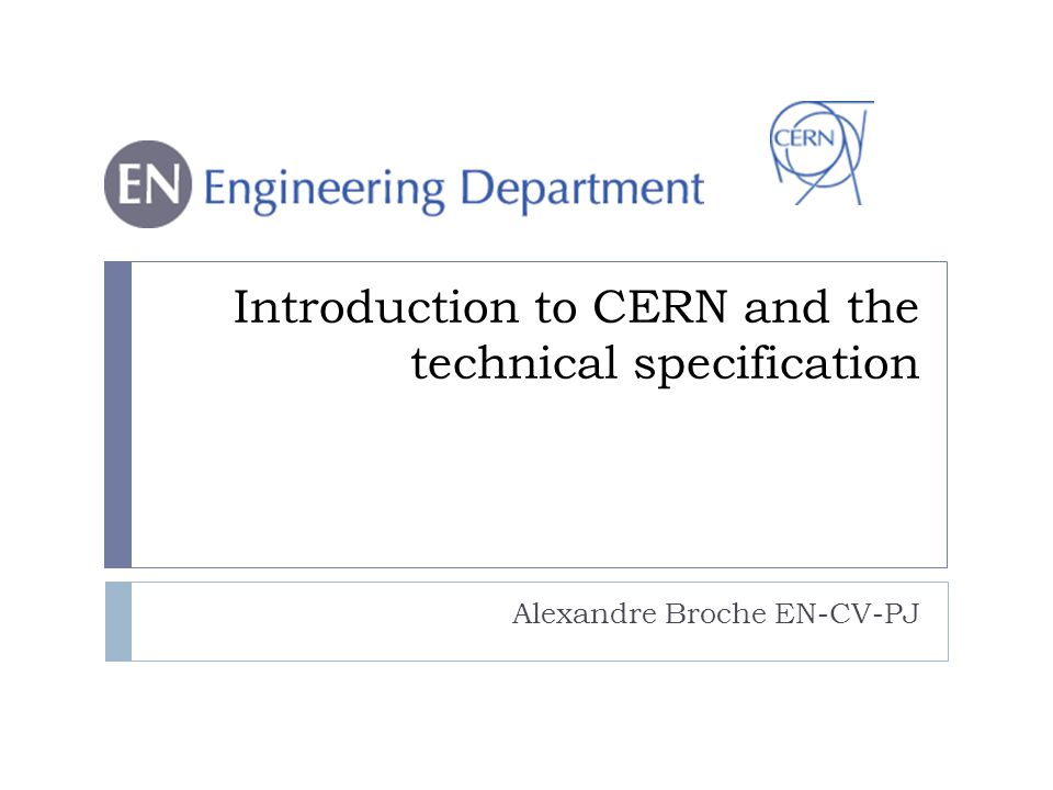 Introduction to CERN and the technical specification Alexandre Broche EN-CV-PJ