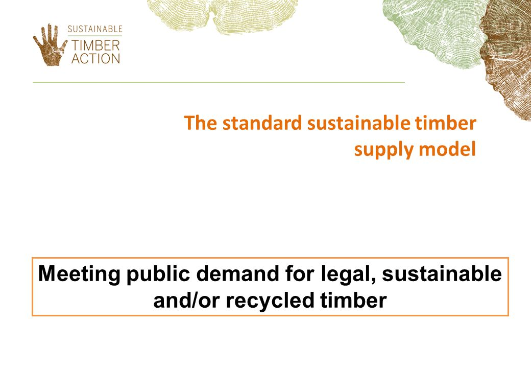 The standard sustainable timber supply model Meeting public demand for legal, sustainable and/or recycled timber