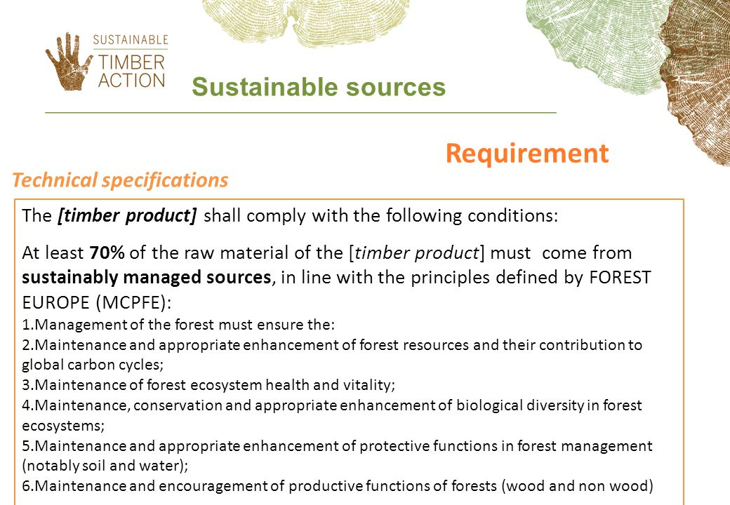 Verificator The contractor [supplier, bidder] must be able to provide either: An invoice containing a valid FSC or PEFC CoC number linked to the product in question specifying the percentage of certified material* Any equivalent means of proof** Timber for sustainable management