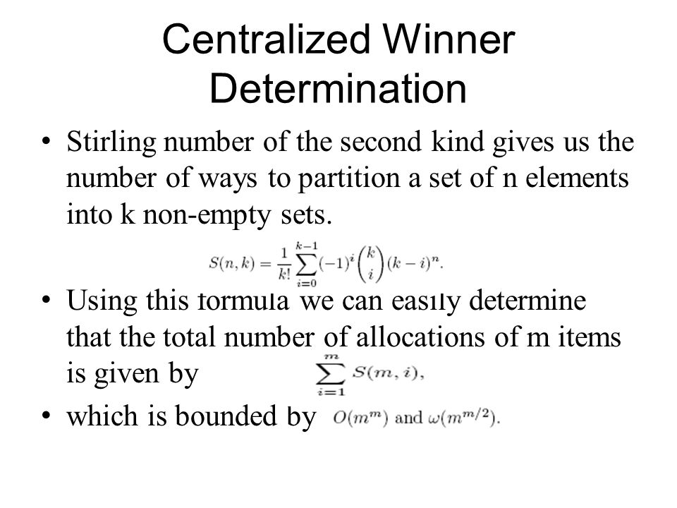 Centralized Winner Determination Stirling number of the second kind gives us the number of ways to partition a set of n elements into k non-empty sets