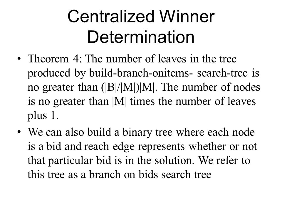 Centralized Winner Determination Theorem 4: The number of leaves in the tree produced by build-branch-onitems- search-tree is no greater than (|B|/|M|