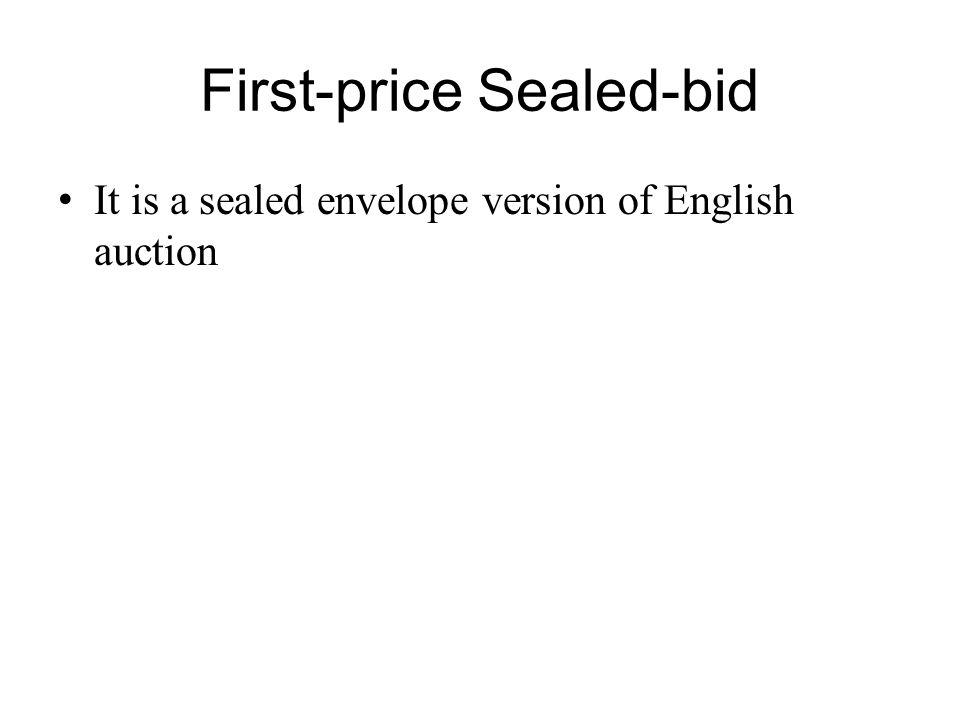 First-price Sealed-bid It is a sealed envelope version of English auction