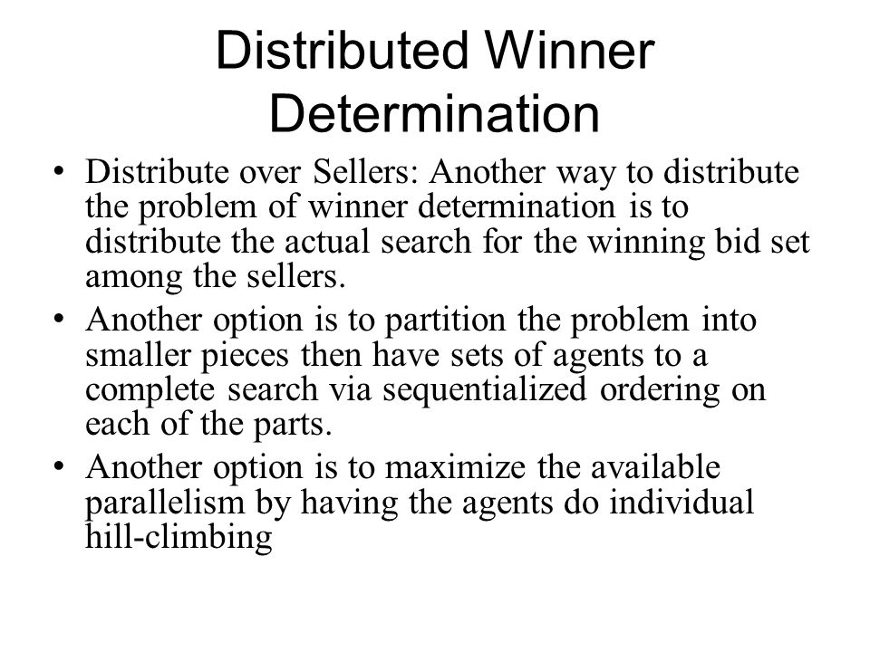 Distributed Winner Determination Distribute over Sellers: Another way to distribute the problem of winner determination is to distribute the actual se