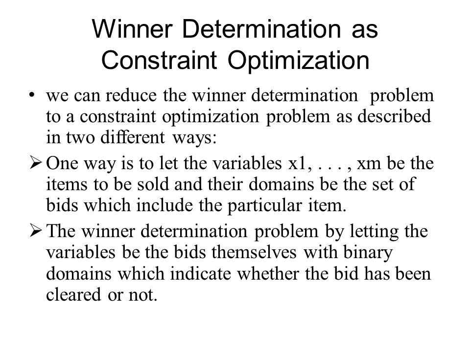 Winner Determination as Constraint Optimization we can reduce the winner determination problem to a constraint optimization problem as described in tw